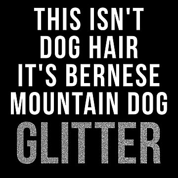 This Isn't Dog Hair It's Bernese Mountain Dog Glitter shirt bernese mountain dog gifts by reallsimplelife