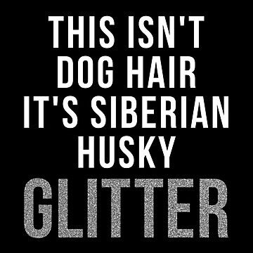 This Isn't Dog Hair It's Siberian Husky Glitter shirt Huskies Owner Gifts by reallsimplelife