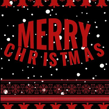 Merry Christmas Ugly Christmas Clothing and Apparel Christmas T-Shirt for Family Photos and Work Parties by JollyKRogers