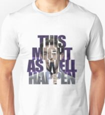 This Might as Well Happen Unisex T-Shirt