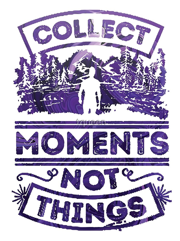 Collect Moments not Things blue and white by tqueen