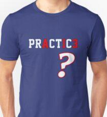 We Talkin' 'Bout Practice? Unisex T-Shirt