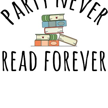 Party Never Read Forever - Funny Book Quote by kamrankhan