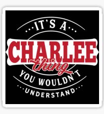 It's a CHARLEE Thing You Wouldn't Understand T-Shirt & Merchandise Sticker