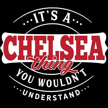It's a CHELSEA Thing You Wouldn't Understand T-Shirt & Merchandise by wantneedlove