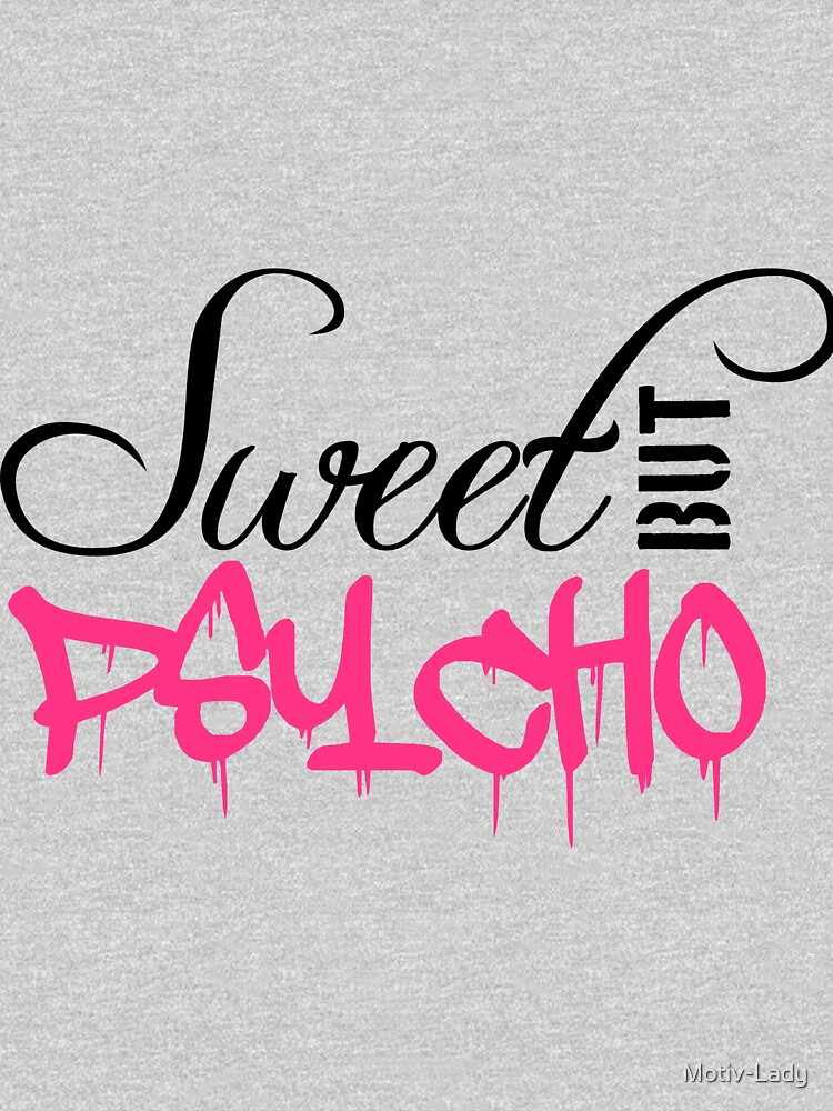 cool sweet saying sweet cute but psycho design funny crazy psychopath crazy crazy funny cute pretty beautiful girl woman female girl naughty little logo text by Motiv-Lady