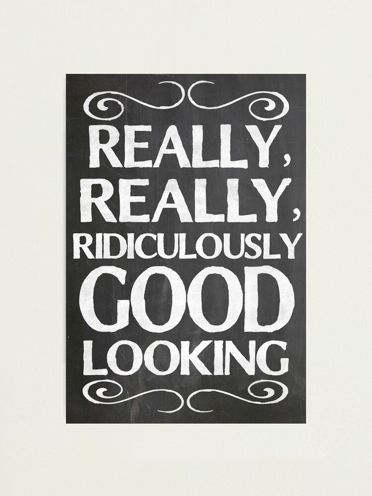Alternate view of Really, really, ridiculously good looking (Zoolander). Photographic Print