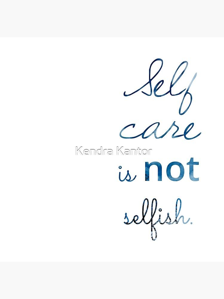 Self Care ist NICHT egoistisch von KendraJKantor