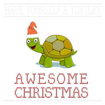 Have Yourself a Turtley Awesome Christmas T-Shirt by ArtiosApparels
