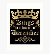 Kings Are Born In December Art Print