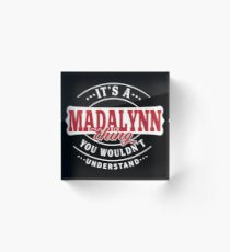 It's a MADALYNN Thing You Wouldn't Understand T-Shirt & Merchandise Acrylic Block