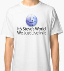 It's Steve's World - We Just Live In It - Black Text Classic T-Shirt