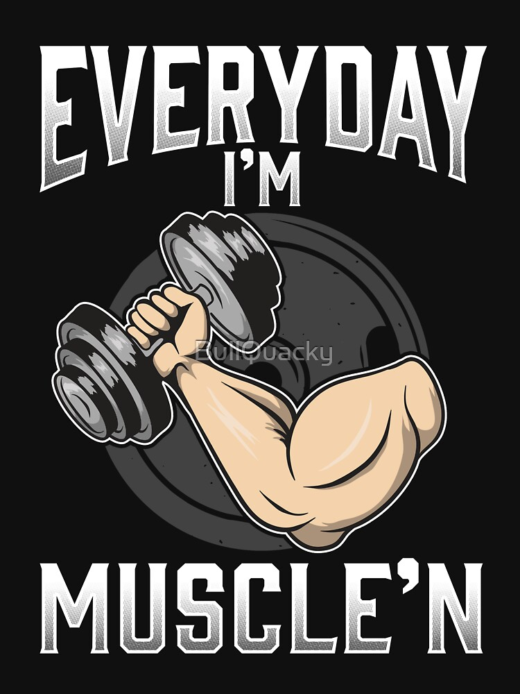 Everyday I'm Muscle'n - Funny Exercise Lifting Weights Fitness Gym Quote Saying Dumbbell Plate Bicep by BullQuacky