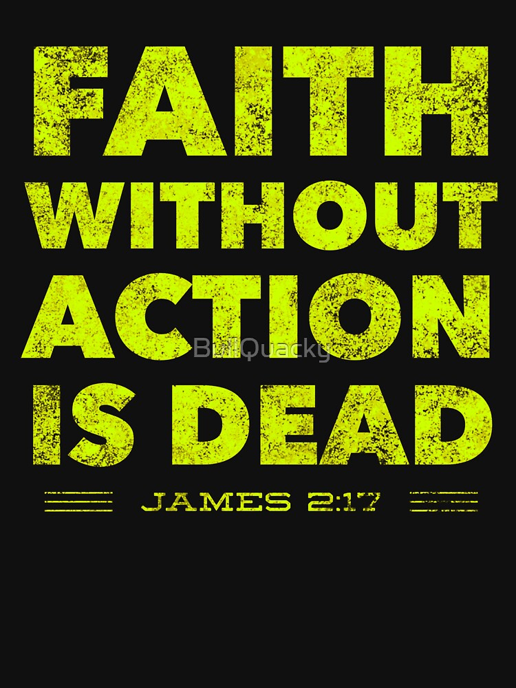 Faith without action is Dead - Jesus Christian Bible Verse Quote Saying James 2 17 by BullQuacky