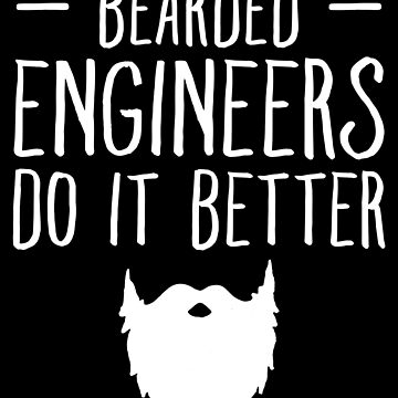 Bearded engineers do it better - Funny Engineer by alexmichel
