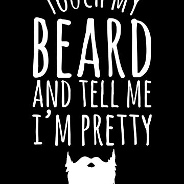 Touch my beard and tell me I'm pretty - Bearded man by alexmichel