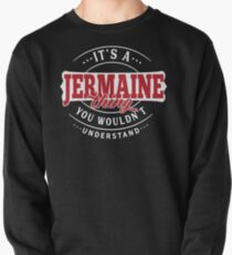 It's a JERMAINE Thing You Wouldn't Understand T-Shirt & Merchandise Pullover Sweatshirt