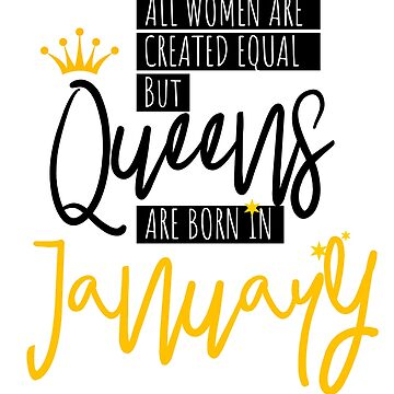 Queens Are Born In January by IvonDesign