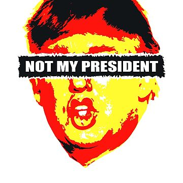 Not My President Trump Gift  by dncreations
