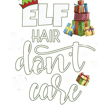 Funny Elf Hair Don't Care Christmas and Holiday Design by Dibble-Dabble
