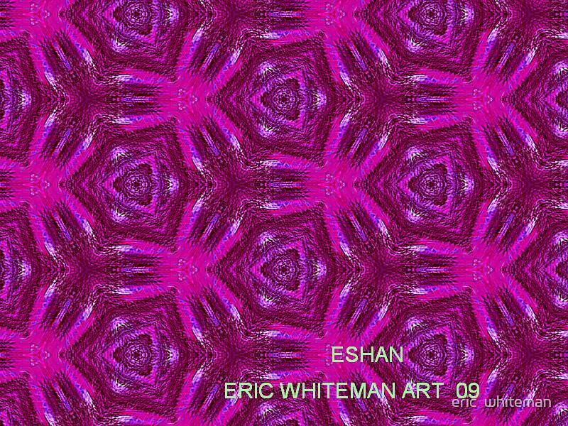 ( ESHAN )  ERIC WHITEMAN  ART   by eric  whiteman