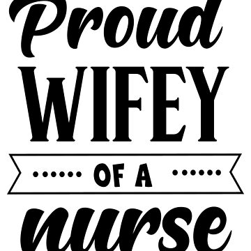 Funny Proud Wifey of Nurse  RN, LPN Nurses Wife Gift by LoveAndSerenity