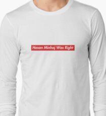 Hasan Minhaj Was Right Long Sleeve T-Shirt