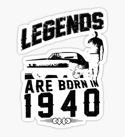Legends Are Born In 1940 Sticker