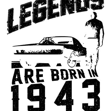 Legends Are Born In 1943 by wantneedlove