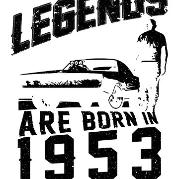 Legends Are Born In 1953 by wantneedlove