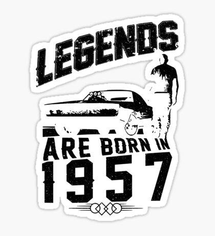 Legends Are Born In 1957 Sticker