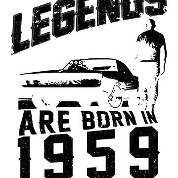 Legends Are Born In 1959 by wantneedlove