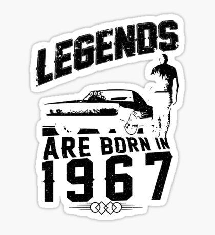 Legends Are Born In 1967 Sticker