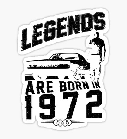 Legends Are Born In 1972 Sticker
