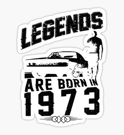 Legends Are Born In 1973 Sticker