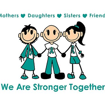 We Are Stronger Together - Ovarian Cancer Awareness - Teal by chickadeegirl71