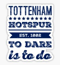 Tottenham Hotspur - To Dare Is To Do | Typography Design | T Shirt | Poster | Phone Case | Mug | Wall Art | Home Decor and more! Sticker
