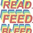 read. feed. bleed.  by lyssgreen