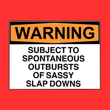 Warning: subject to spontaneous outbursts of sassy slap downs  by Bundjum