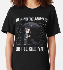Be kind to animals or Ill kill you Shirt Wick Slim Fit T-Shirt