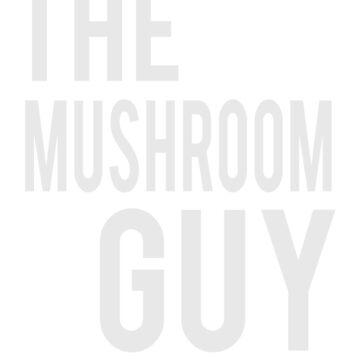 The Mushroom Guy by ahahatees
