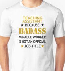 Teaching Assistant Funny Badass Birthday Christmas Cool Gift Unisex T-Shirt