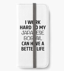 I Work Hard So My Japanese Bobtail Cat Can Have A Better Life iPhone Wallet/Case/Skin