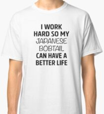 I Work Hard So My Japanese Bobtail Cat Can Have A Better Life Classic T-Shirt