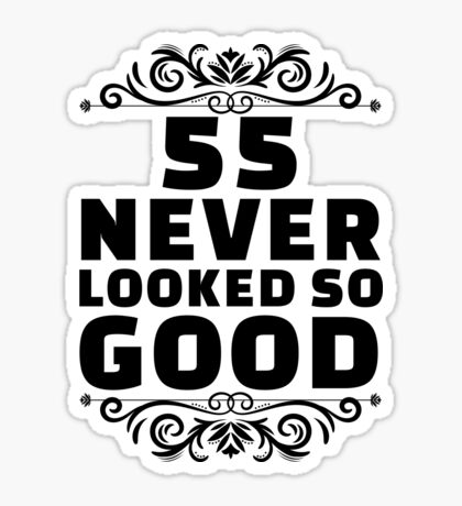 55th Birthday Gifts | 55 Years Old | 55 Never Looked So Good Sticker