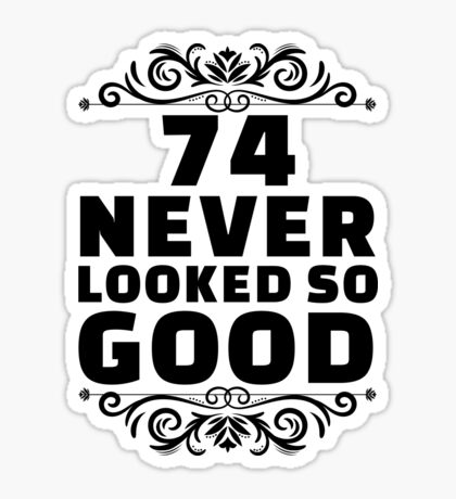 74th Birthday Gifts | 74 Years Old | 74 Never Looked So Good Sticker