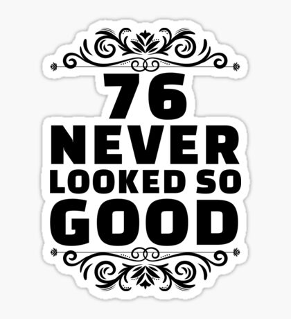 76th Birthday Gifts | 76 Years Old | 76 Never Looked So Good Sticker