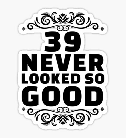 39th Birthday Gifts | 39 Years Old | 39 Never Looked So Good Sticker