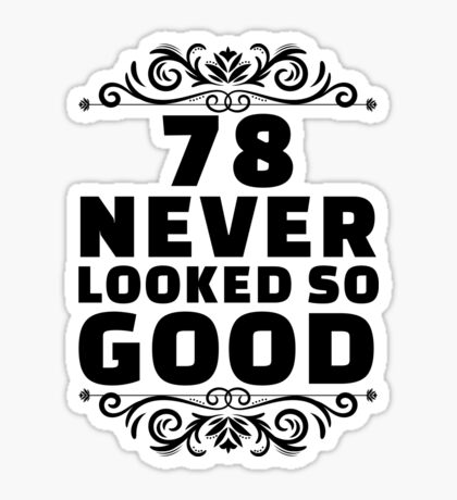 78th Birthday Gifts | 78 Years Old | 78 Never Looked So Good Sticker