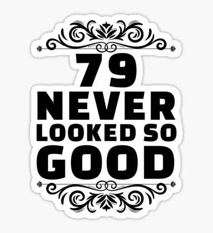 79th Birthday Gifts | 79 Years Old | 79 Never Looked So Good Sticker